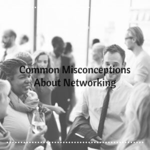 Common Misconceptions About Networking